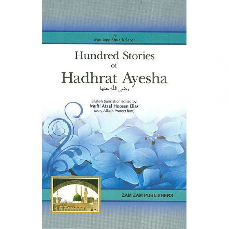 100 Stories Of Hadhrat Ayesha(Ra)