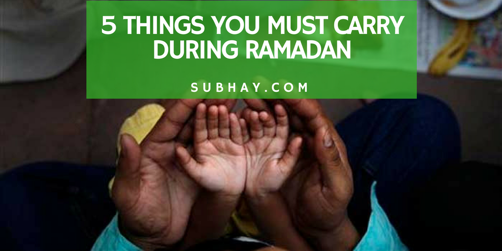 5 Things You Must Carry During Ramadan Ul Mubarak