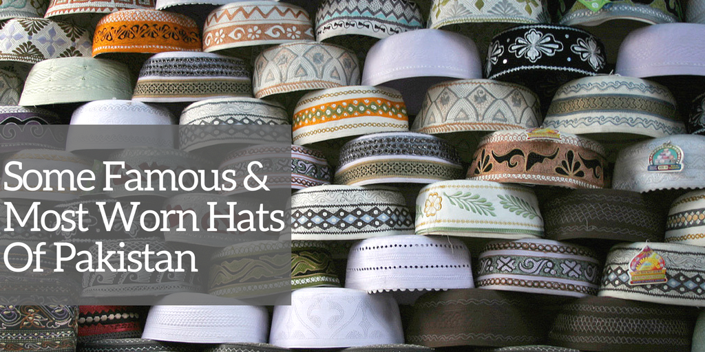 Traditionally Famous Hats, Caps & Kufi's Being Used In Pakistan