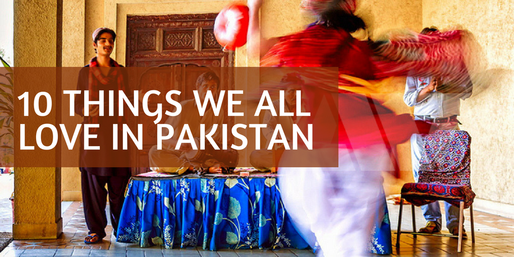 10 Things We All Love in Pakistan!!!